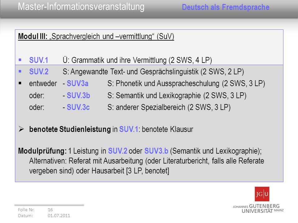 Modul III: Sprachvergleich und –vermittlung (SuV) SUV.1 Ü: Grammatik und ihre Vermittlung (2 SWS, 4 LP) Folie Nr. 16 Datum: 01.07.2011 Master-Informat