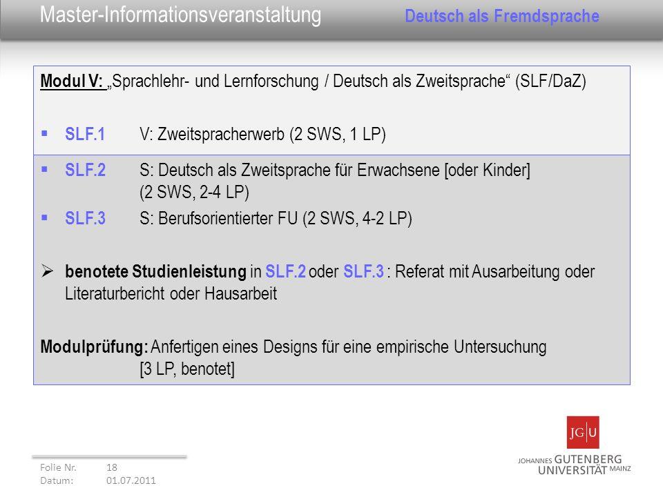Modul V: Sprachlehr- und Lernforschung / Deutsch als Zweitsprache (SLF/DaZ) SLF.1 V: Zweitspracherwerb (2 SWS, 1 LP) Folie Nr. 18 Datum: 01.07.2011 Ma
