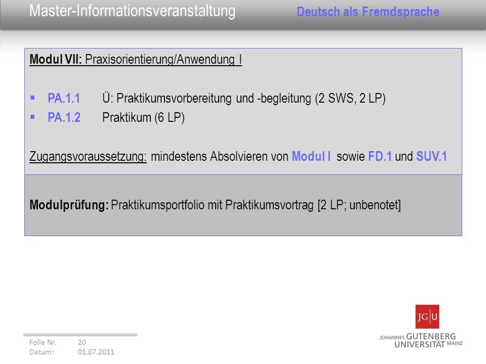 Modul VII: Praxisorientierung/Anwendung I PA.1.1 Ü: Praktikumsvorbereitung und -begleitung (2 SWS, 2 LP) PA.1.2 Praktikum (6 LP) Zugangsvoraussetzung: