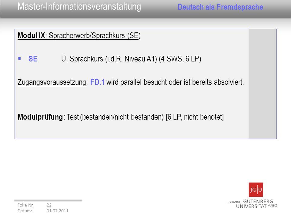 Modul IX : Spracherwerb/Sprachkurs (SE) SE Ü: Sprachkurs (i.d.R. Niveau A1) (4 SWS, 6 LP) Zugangsvoraussetzung: FD.1 wird parallel besucht oder ist be