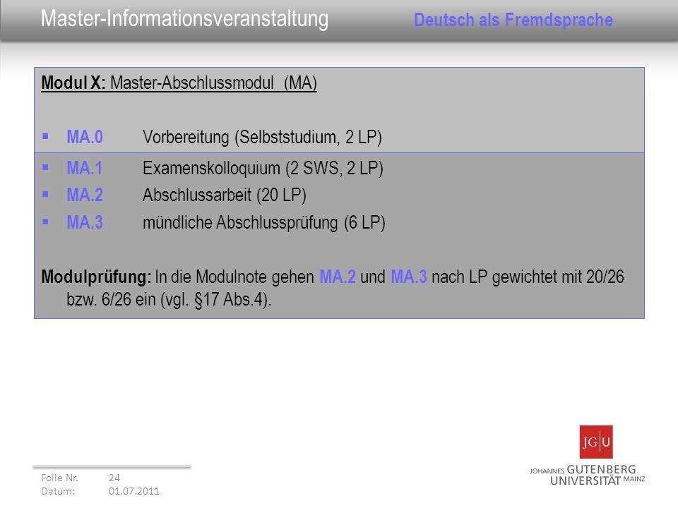 Modul X: Master-Abschlussmodul (MA) MA.0 Vorbereitung (Selbststudium, 2 LP) Folie Nr. 24 Datum: 01.07.2011 Master-Informationsveranstaltung Deutsch al