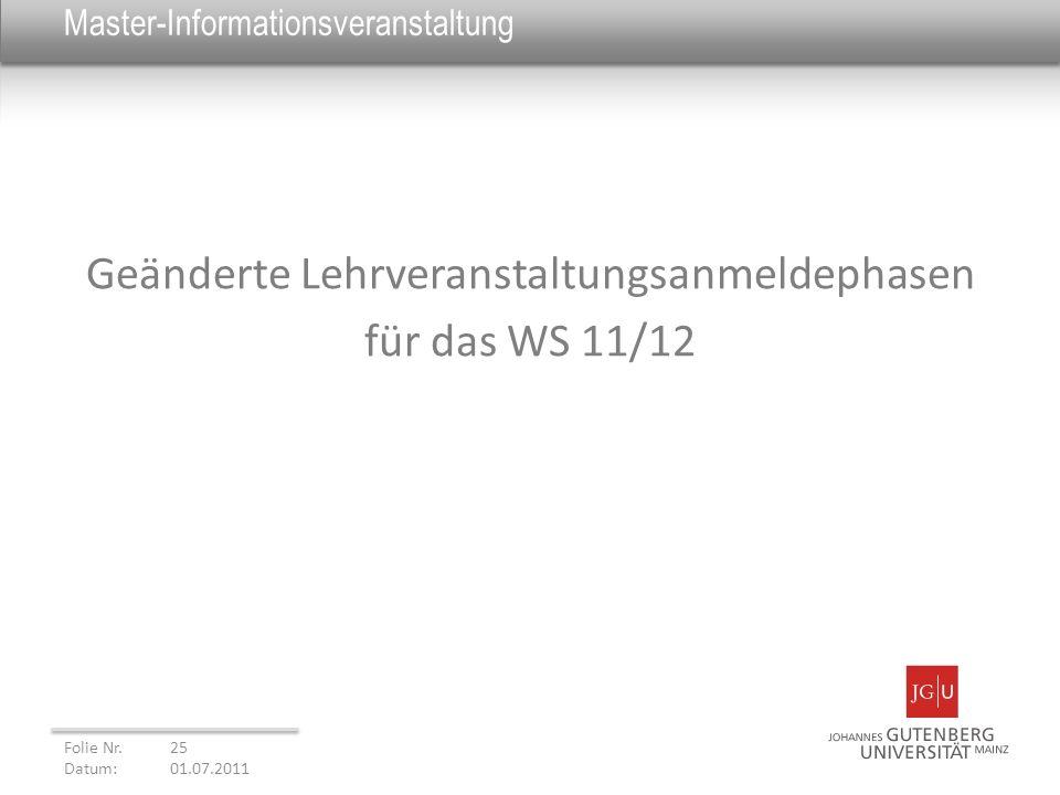 Master-Informationsveranstaltung Geänderte Lehrveranstaltungsanmeldephasen für das WS 11/12 Folie Nr. 25 Datum: 01.07.2011