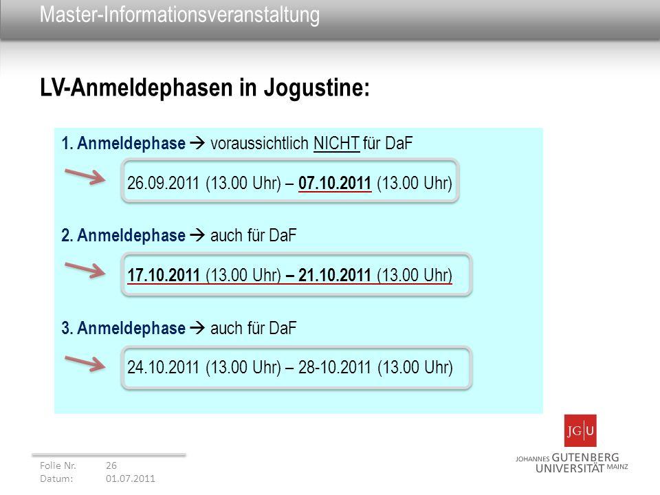 Master-Informationsveranstaltung 1. Anmeldephase voraussichtlich NICHT für DaF 26.09.2011 (13.00 Uhr) – 07.10.2011 (13.00 Uhr) 2. Anmeldephase auch fü