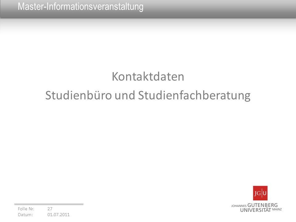 Master-Informationsveranstaltung Kontaktdaten Studienbüro und Studienfachberatung Folie Nr. 27 Datum: 01.07.2011
