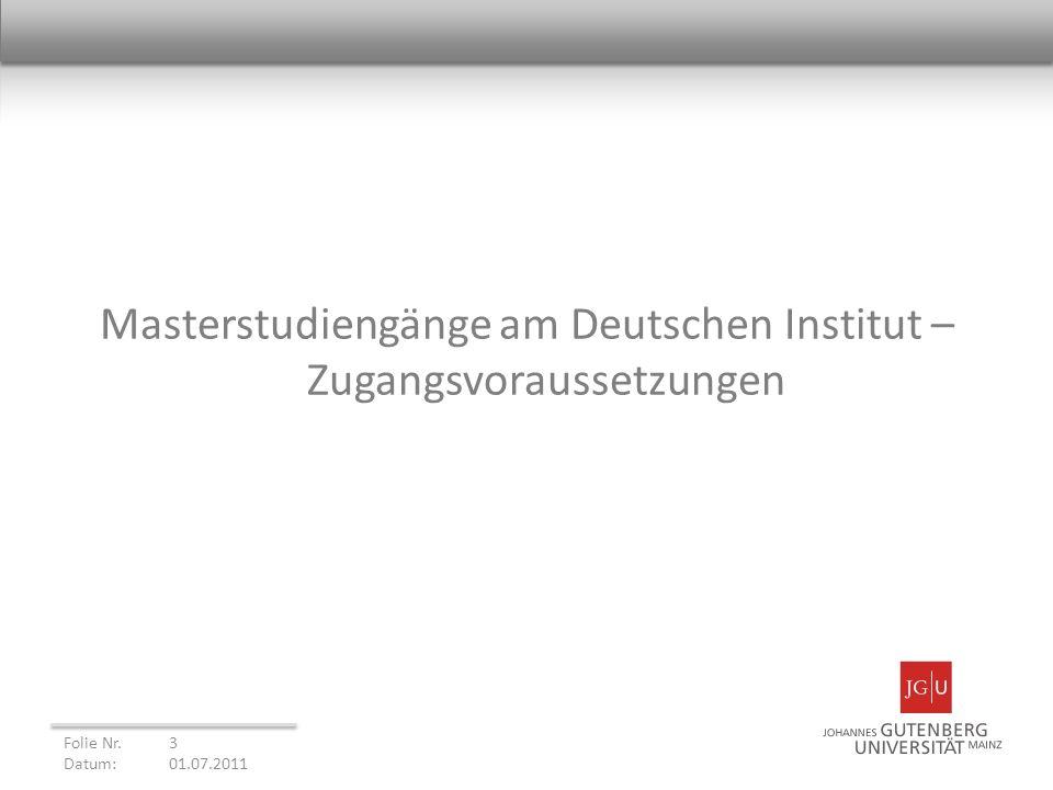 Masterstudiengänge am Deutschen Institut – Zugangsvoraussetzungen Folie Nr. 3 Datum: 01.07.2011