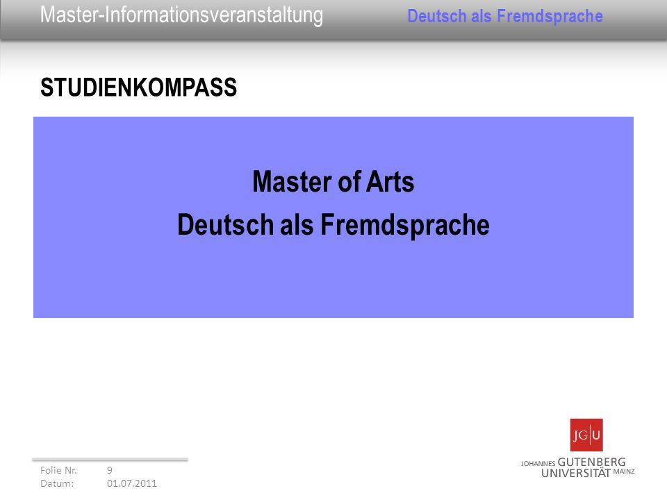 Master-Informationsveranstaltung Deutsch als Fremdsprache Master of Arts Deutsch als Fremdsprache STUDIENKOMPASS Folie Nr. 9 Datum: 01.07.2011