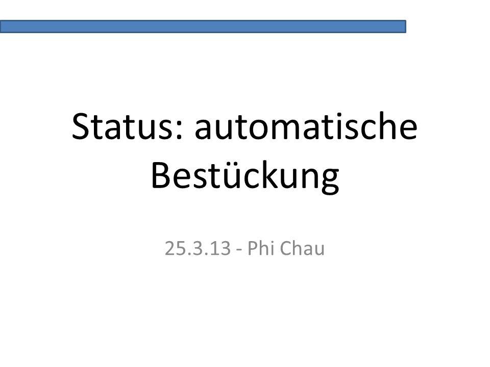 Status: automatische Bestückung 25.3.13 - Phi Chau
