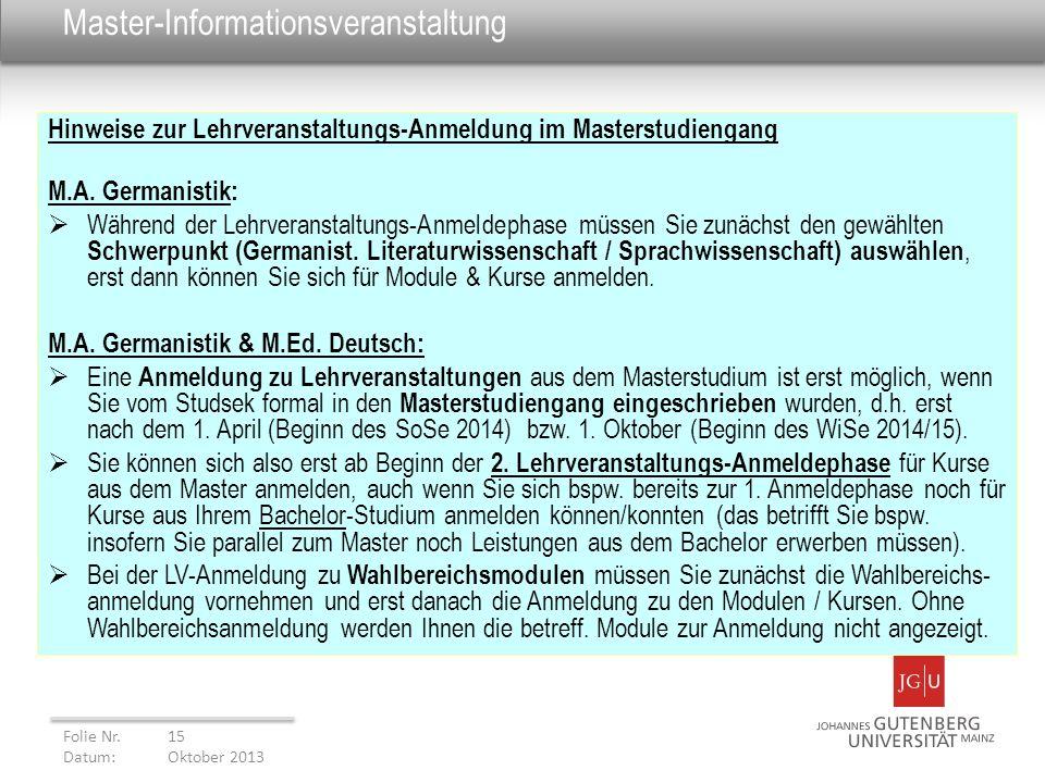 Master-Informationsveranstaltung Hinweise zur Lehrveranstaltungs-Anmeldung im Masterstudiengang M.A. Germanistik: Während der Lehrveranstaltungs-Anmel
