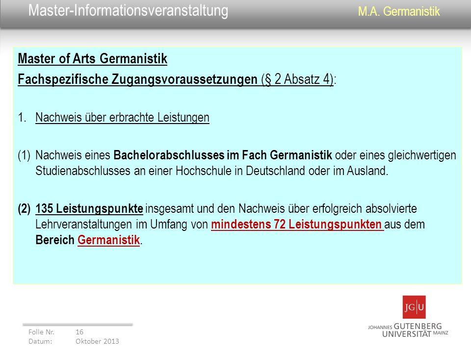 Master-Informationsveranstaltung M.A. Germanistik Master of Arts Germanistik Fachspezifische Zugangsvoraussetzungen (§ 2 Absatz 4): 1.Nachweis über er