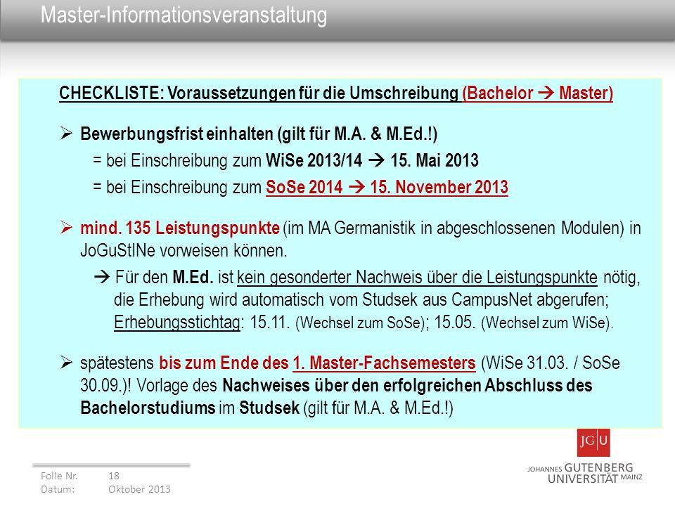 Master-Informationsveranstaltung CHECKLISTE: Voraussetzungen für die Umschreibung (Bachelor Master) Bewerbungsfrist einhalten (gilt für M.A. & M.Ed.!)