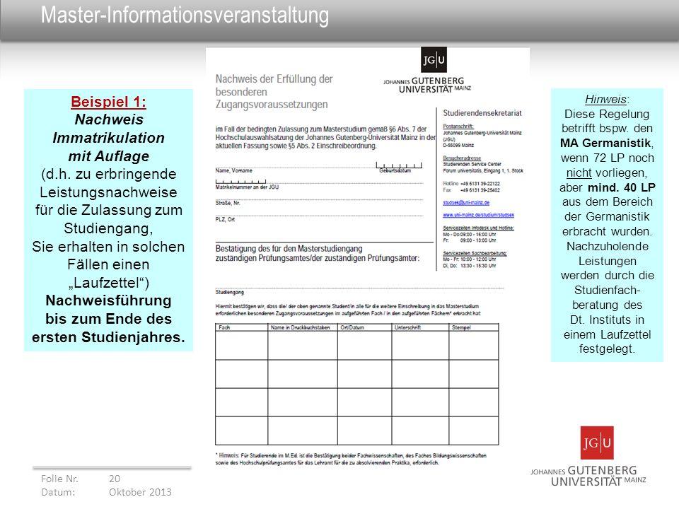 Master-Informationsveranstaltung Folie Nr. 20 Datum: Oktober 2013 Beispiel 1: Nachweis Immatrikulation mit Auflage (d.h. zu erbringende Leistungsnachw