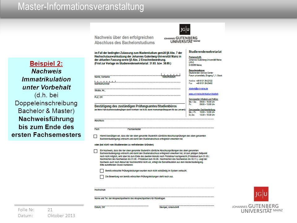 Master-Informationsveranstaltung Folie Nr. 21 Datum: Oktober 2013 Beispiel 2: Nachweis Immatrikulation unter Vorbehalt (d.h. bei Doppeleinschreibung B