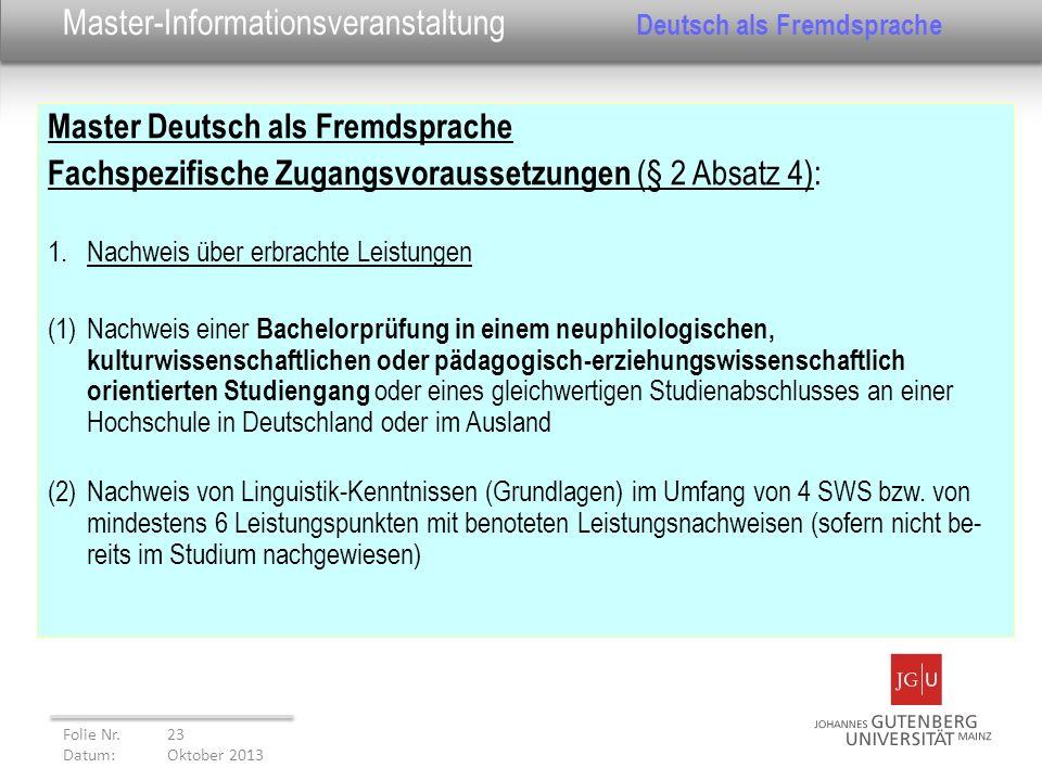 Master Deutsch als Fremdsprache Fachspezifische Zugangsvoraussetzungen (§ 2 Absatz 4): 1.Nachweis über erbrachte Leistungen (1)Nachweis einer Bachelor