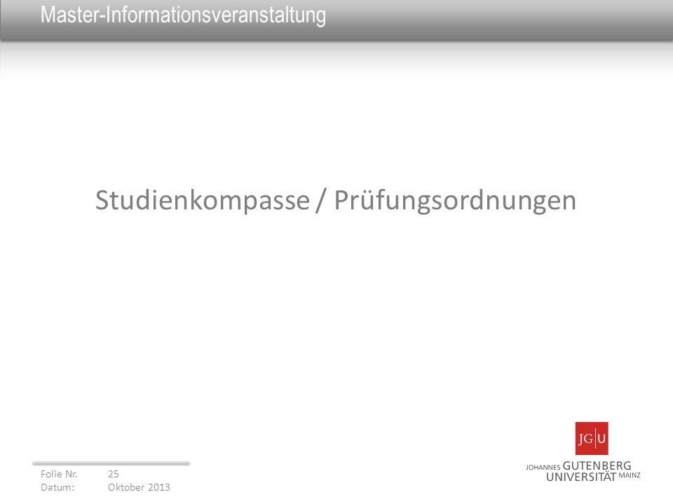 Master-Informationsveranstaltung Studienkompasse / Prüfungsordnungen Folie Nr. 25 Datum: Oktober 2013