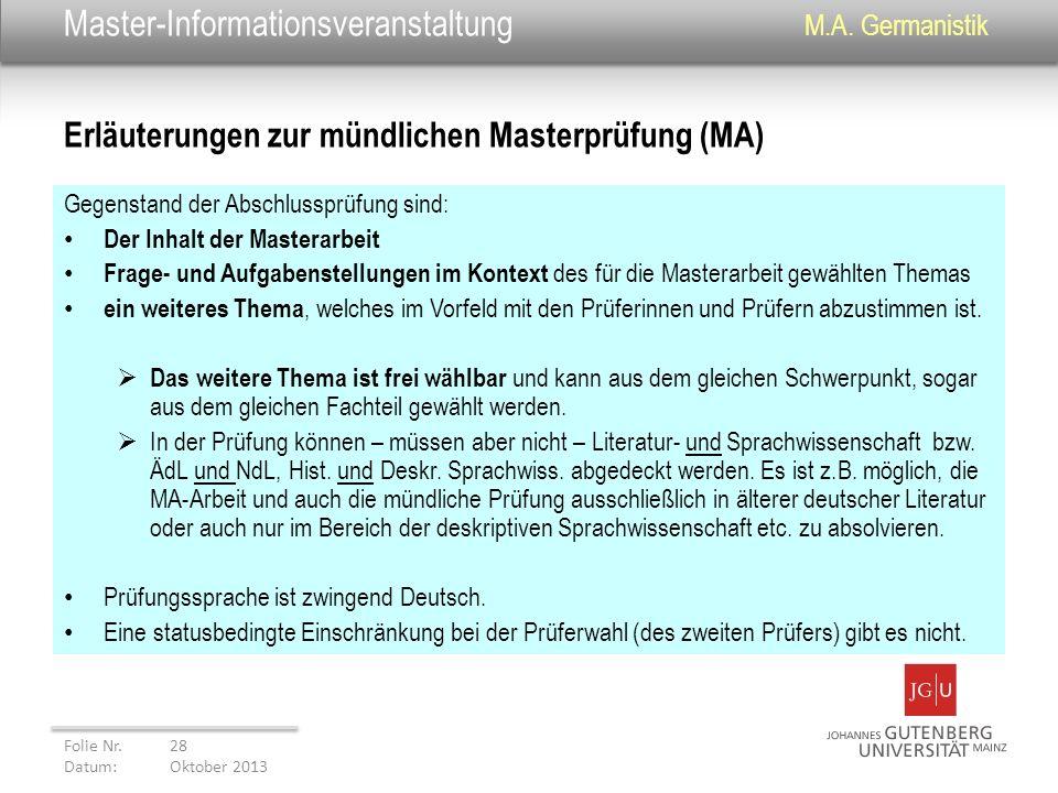Master-Informationsveranstaltung M.A. Germanistik Gegenstand der Abschlussprüfung sind: Der Inhalt der Masterarbeit Frage- und Aufgabenstellungen im K