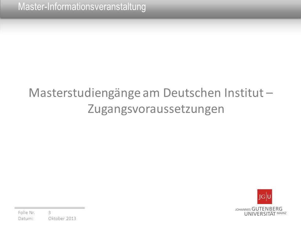 Master-Informationsveranstaltung Masterstudiengänge am Deutschen Institut – Zugangsvoraussetzungen Folie Nr. 3 Datum: Oktober 2013