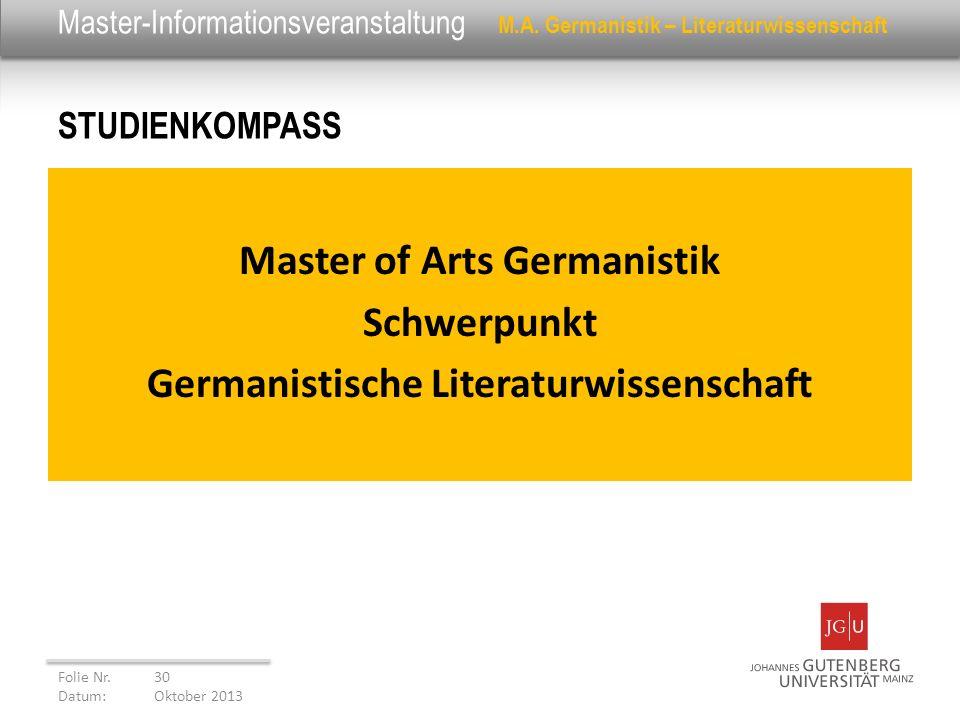Master-Informationsveranstaltung M.A. Germanistik – Literaturwissenschaft STUDIENKOMPASS Folie Nr. 30 Datum: Oktober 2013 Master of Arts Germanistik S