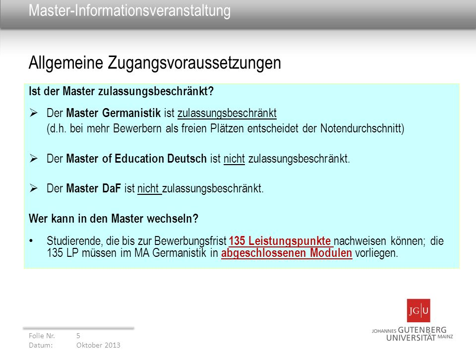 Master-Informationsveranstaltung Ist der Master zulassungsbeschränkt? Der Master Germanistik ist zulassungsbeschränkt (d.h. bei mehr Bewerbern als fre