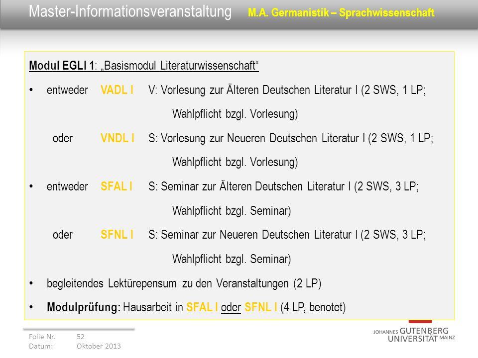 Master-Informationsveranstaltung M.A. Germanistik – Sprachwissenschaft Modul EGLI 1 : Basismodul Literaturwissenschaft entweder VADL I V: Vorlesung zu