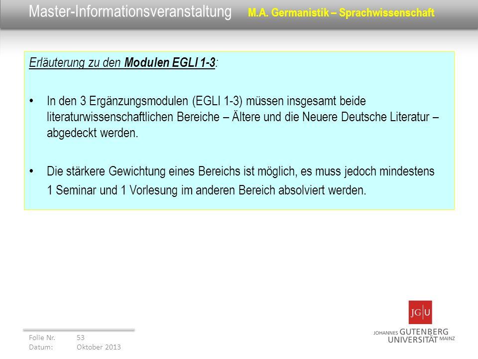 Master-Informationsveranstaltung M.A. Germanistik – Sprachwissenschaft Erläuterung zu den Modulen EGLI 1-3 : In den 3 Ergänzungsmodulen (EGLI 1-3) müs