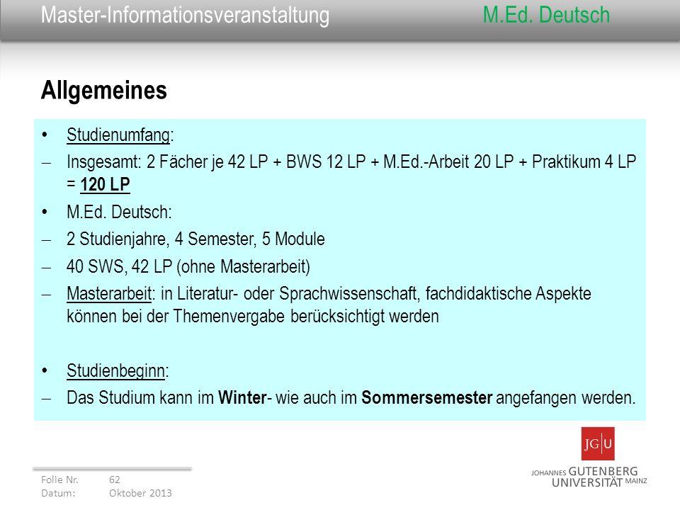 Master-Informationsveranstaltung M.Ed. Deutsch Allgemeines Folie Nr. 62 Datum: Oktober 2013 Studienumfang: Insgesamt: 2 Fächer je 42 LP + BWS 12 LP +