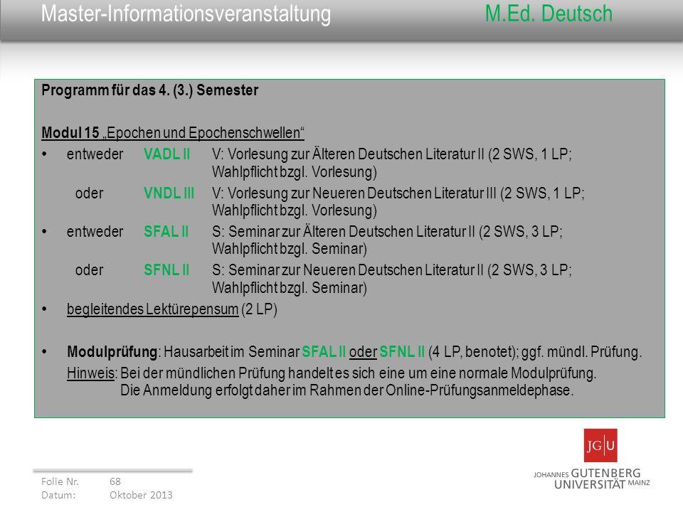 Master-InformationsveranstaltungM.Ed. Deutsch Programm für das 4. (3.) Semester Modul 15 Epochen und Epochenschwellen entweder VADL II V: Vorlesung zu
