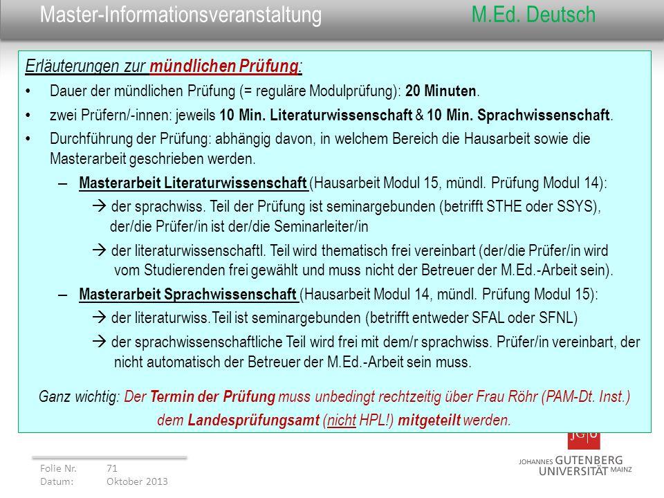 Master-InformationsveranstaltungM.Ed. Deutsch Erläuterungen zur mündlichen Prüfung : Dauer der mündlichen Prüfung (= reguläre Modulprüfung): 20 Minute