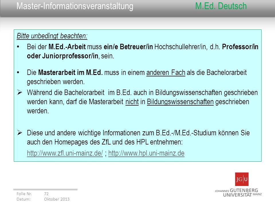 Master-InformationsveranstaltungM.Ed. Deutsch Bitte unbedingt beachten: Bei der M.Ed.-Arbeit muss ein/e Betreuer/in Hochschullehrer/in, d.h. Professor
