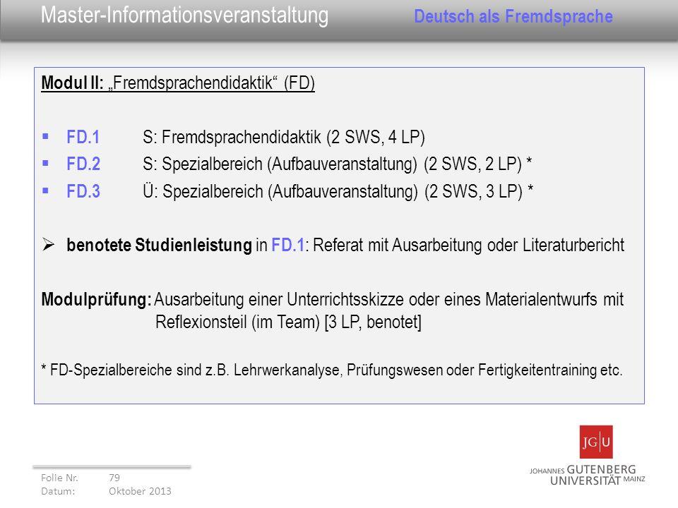 Modul II: Fremdsprachendidaktik (FD) FD.1 S: Fremdsprachendidaktik (2 SWS, 4 LP) FD.2 S: Spezialbereich (Aufbauveranstaltung) (2 SWS, 2 LP) * FD.3 Ü: