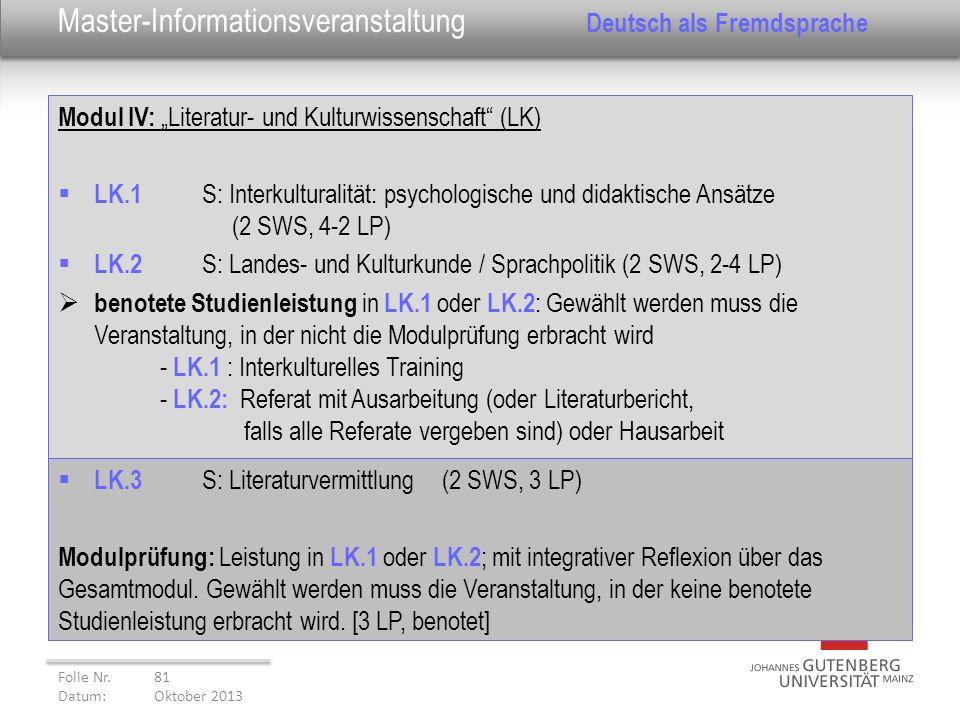 Modul IV: Literatur- und Kulturwissenschaft (LK) LK.1 S: Interkulturalität: psychologische und didaktische Ansätze (2 SWS, 4-2 LP) LK.2 S: Landes- und