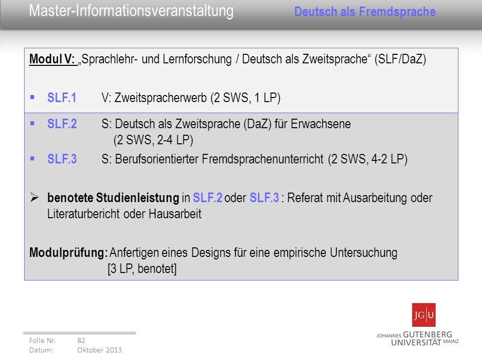 Modul V: Sprachlehr- und Lernforschung / Deutsch als Zweitsprache (SLF/DaZ) SLF.1 V: Zweitspracherwerb (2 SWS, 1 LP) Folie Nr. 82 Datum: Oktober 2013