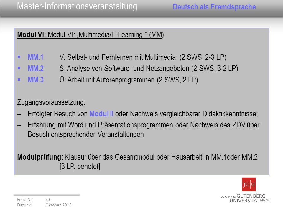 Modul VI: Modul VI: Multimedia/E-Learning (MM) MM.1 V: Selbst- und Fernlernen mit Multimedia (2 SWS, 2-3 LP) MM.2 S: Analyse von Software- und Netzang