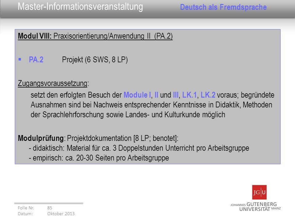 Modul VIII: Praxisorientierung/Anwendung II (PA.2) PA.2 Projekt (6 SWS, 8 LP) Zugangsvoraussetzung: setzt den erfolgten Besuch der Module I, II und II