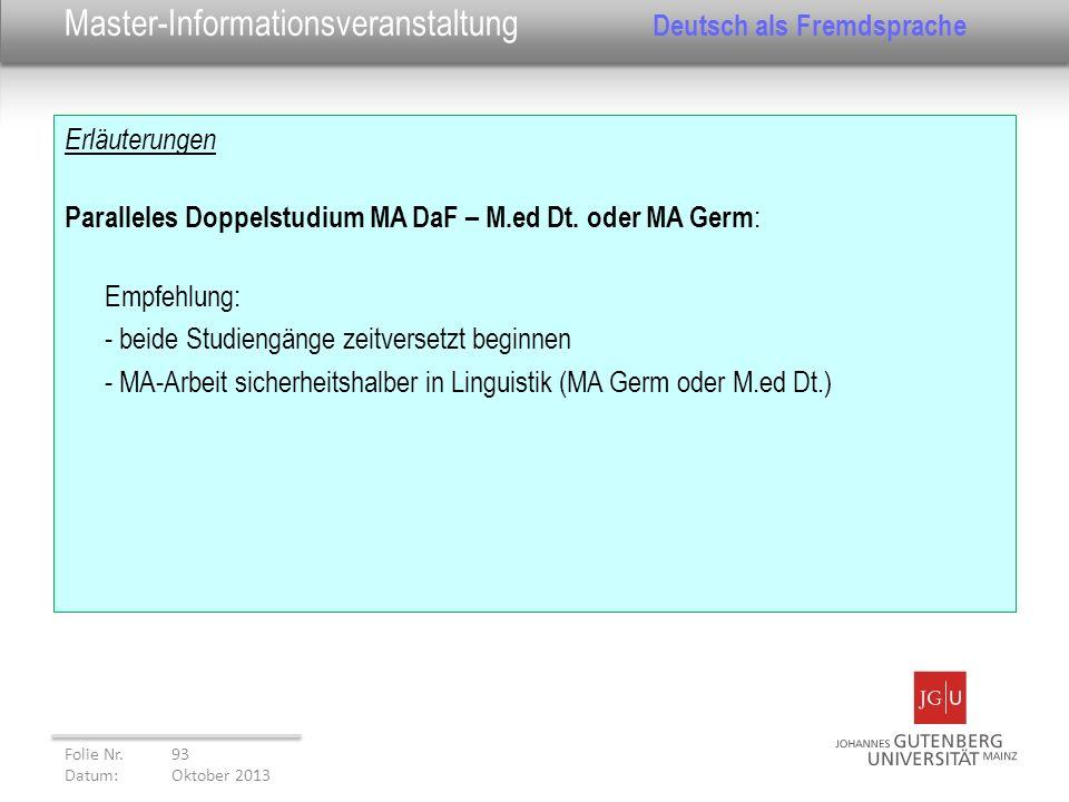 Erläuterungen Paralleles Doppelstudium MA DaF – M.ed Dt. oder MA Germ : Empfehlung: - beide Studiengänge zeitversetzt beginnen - MA-Arbeit sicherheits