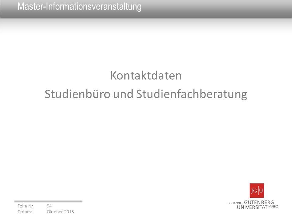 Master-Informationsveranstaltung Kontaktdaten Studienbüro und Studienfachberatung Folie Nr. 94 Datum: Oktober 2013