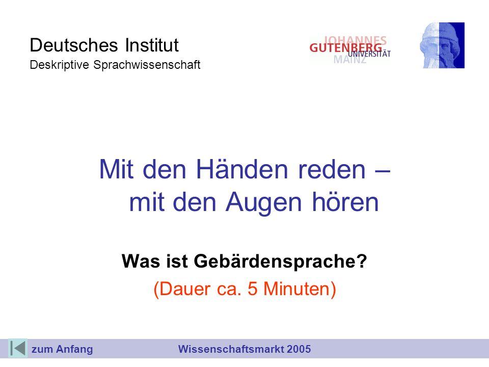 Deutsches Institut Deskriptive Sprachwissenschaft Mit den Händen reden – mit den Augen hören Was ist Gebärdensprache? (Dauer ca. 5 Minuten) Wissenscha