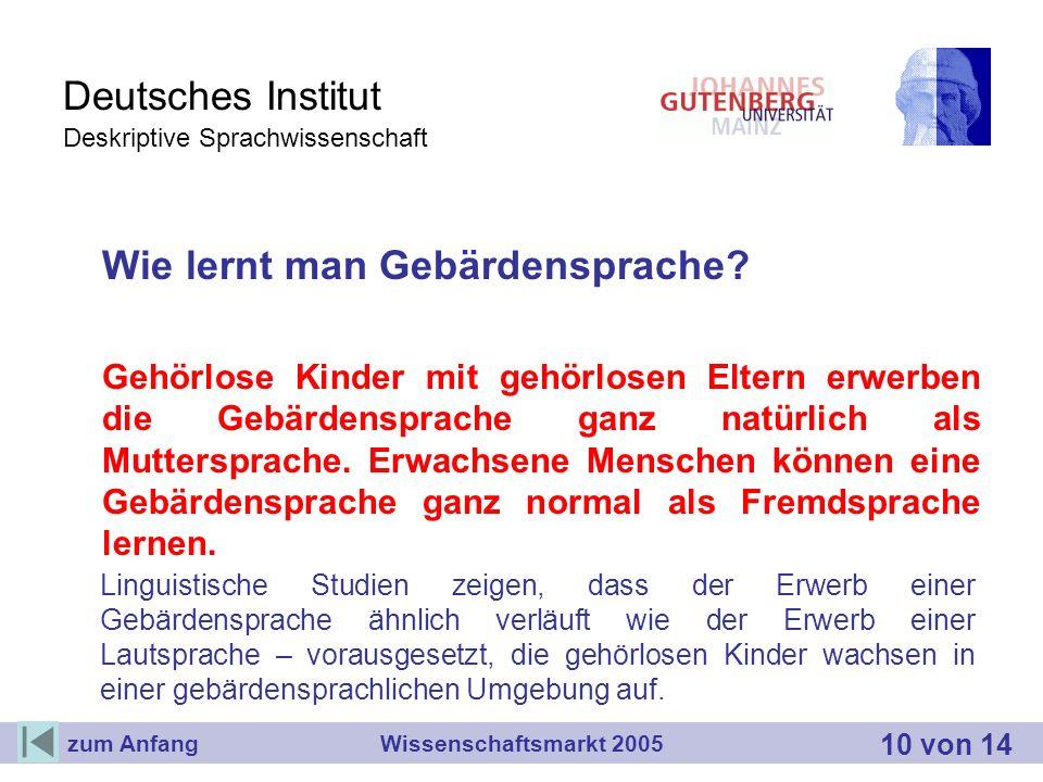 Deutsches Institut Deskriptive Sprachwissenschaft Wie lernt man Gebärdensprache? Gehörlose Kinder mit gehörlosen Eltern erwerben die Gebärdensprache g