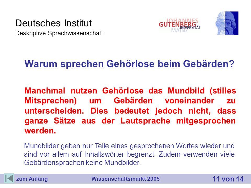 Deutsches Institut Deskriptive Sprachwissenschaft Warum sprechen Gehörlose beim Gebärden? Manchmal nutzen Gehörlose das Mundbild (stilles Mitsprechen)