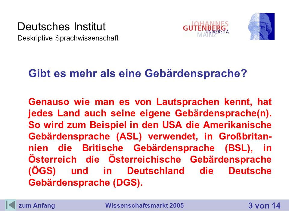 Deutsches Institut Deskriptive Sprachwissenschaft Gibt es mehr als eine Gebärdensprache? Genauso wie man es von Lautsprachen kennt, hat jedes Land auc
