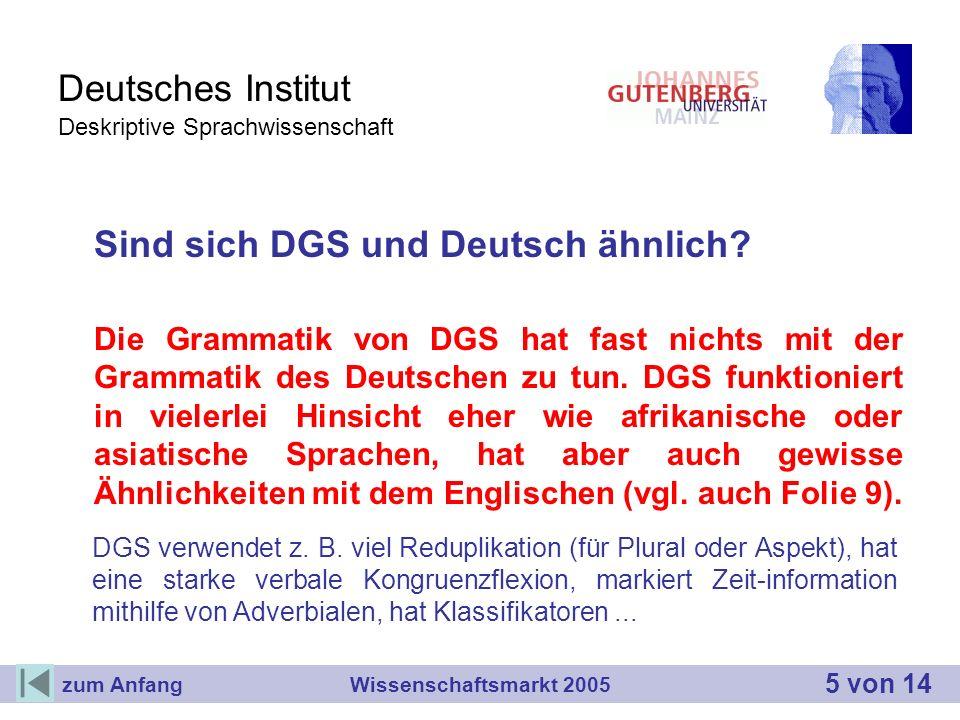 Deutsches Institut Deskriptive Sprachwissenschaft Sind sich DGS und Deutsch ähnlich? Die Grammatik von DGS hat fast nichts mit der Grammatik des Deuts