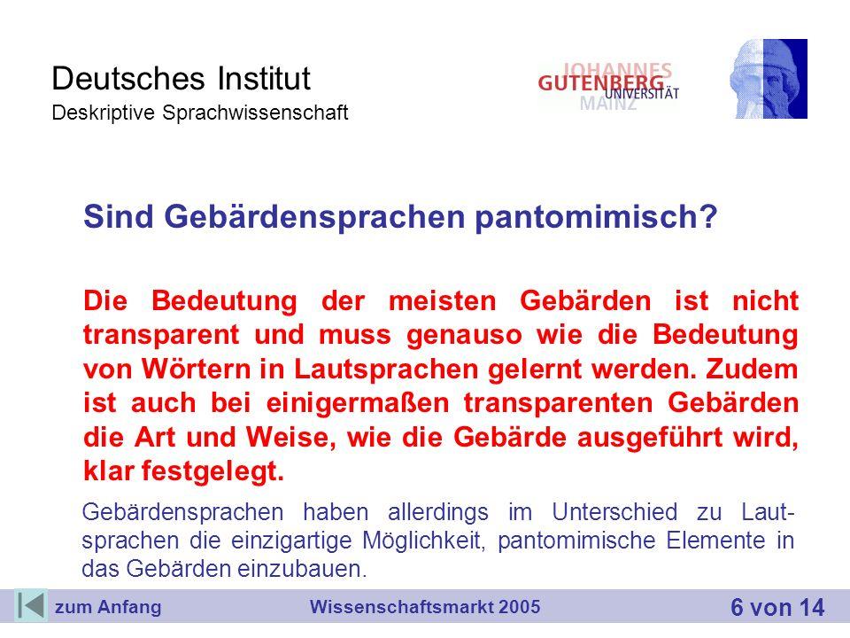 Deutsches Institut Deskriptive Sprachwissenschaft Sind Gebärdensprachen pantomimisch? Die Bedeutung der meisten Gebärden ist nicht transparent und mus