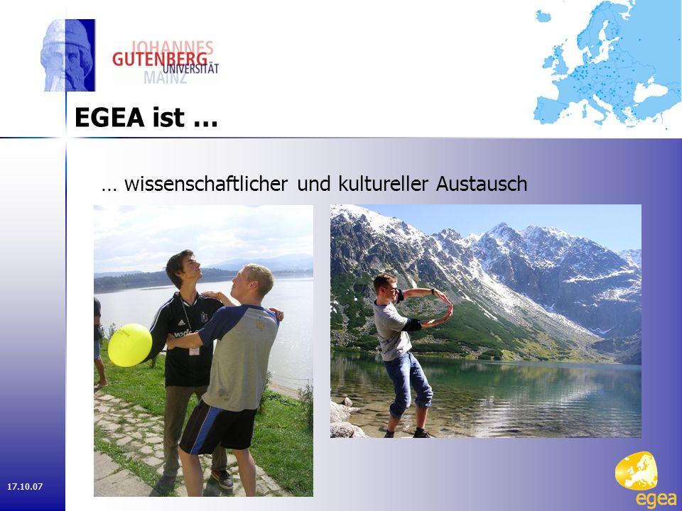 17.10.07 EGEA ist … … die beste Möglichkeit Europa und Europäer kennen zu lernen