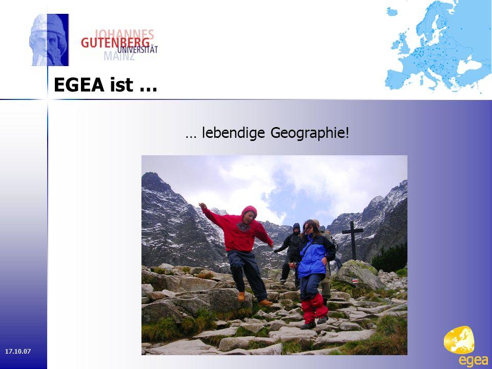 17.10.07 EGEA ist … … lebendige Geographie!