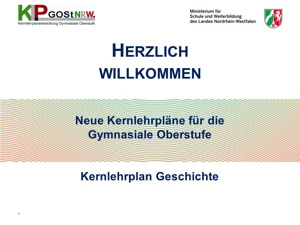 Neue Kernlehrpläne für die Gymnasiale Oberstufe Kernlehrplan Geschichte H ERZLICH WILLKOMMEN 1