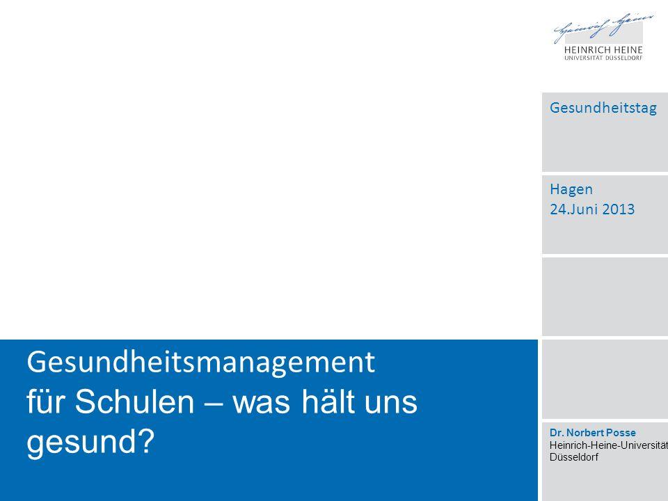 Gesundheitsmanagement für Schulen – was hält uns gesund? Gesundheitstag Hagen 24.Juni 2013 Dr. Norbert Posse Heinrich-Heine-Universität Düsseldorf