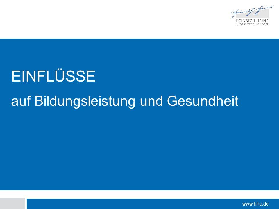 www.hhu.de EINFLÜSSE auf Bildungsleistung und Gesundheit