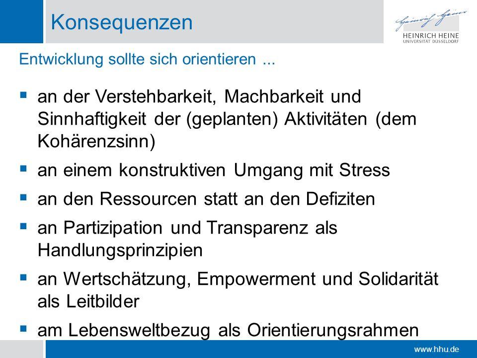 www.hhu.de Konsequenzen an der Verstehbarkeit, Machbarkeit und Sinnhaftigkeit der (geplanten) Aktivitäten (dem Kohärenzsinn) an einem konstruktiven Um