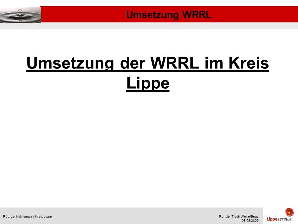 Umsetzung WRRL Rüdiger Kuhlemann, Kreis LippeRunder Tisch Werre/Bega 05.05.2009 F Forderung der Bewirtschaftungsplanung nach einem Strahl- wirkungs- und Trittsteinkonzept für die Hauptgewässer Grundsatz: Auswirkung der lokalen Gewässerzustände auf benachbarte Gewässerabschnitte nutzen: