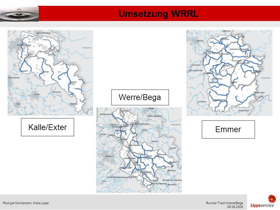 Umsetzung WRRL Rüdiger Kuhlemann, Kreis LippeRunder Tisch Werre/Bega 05.05.2009 Vorgaben für die Erstellung der Konzepte: Die bestehenden Handlungsanleitungen und Erlasse des Landes NRW sind verbindlich zu berücksichtigen Die bereits vorhandenen Unterlagen (Gewässerentwicklungskonzepte, Strukturgütekartierungen etc.) sowie örtliche Kenntnisse sind ausreichend zu berücksichtigen Die Wirksamkeit und die Machbarkeit der vorgeschlagenen Maßnahmen sind detailliert zu ermitteln Es sind Abstimmungen mit den maßgeblichen Trägern öffentlicher Belange durchzuführen Die Ergebnisse sind in geeigneter Form für die politischen Gremien auf kommunaler Ebene darzustellen.