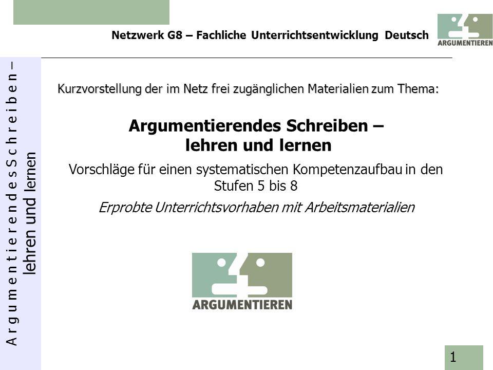 A r g u m e n t i e r e n d e s S c h r e i b e n – lehren und lernen Netzwerk G8 – Fachliche Unterrichtsentwicklung Deutsch 12 Mögliche Integration in schulinternen Lehrplan: 5./6.